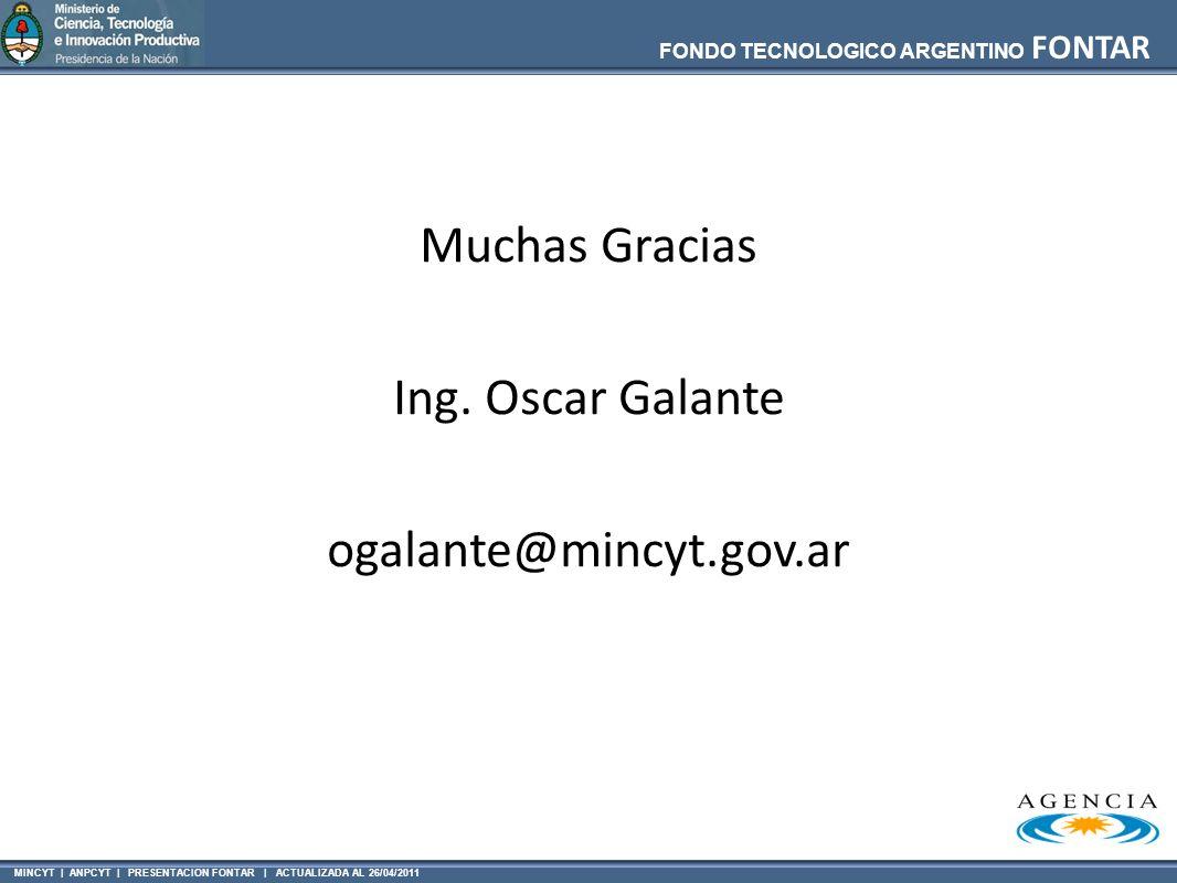 MINCYT | ANPCYT | PRESENTACION FONTAR | ACTUALIZADA AL 26/04/2011 FONDO TECNOLOGICO ARGENTINO FONTAR Muchas Gracias Ing. Oscar Galante ogalante@mincyt