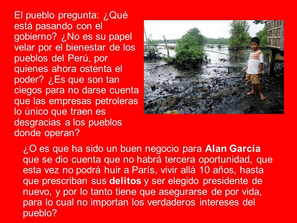 El pueblo pregunta: ¿Qué está pasando con el gobierno? ¿No es su papel velar por el bienestar de los pueblos del Perú, por quienes ahora ostenta el po