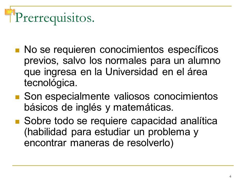 © Zenón J. Hernández Figueroa 4 Prerrequisitos. No se requieren conocimientos específicos previos, salvo los normales para un alumno que ingresa en la