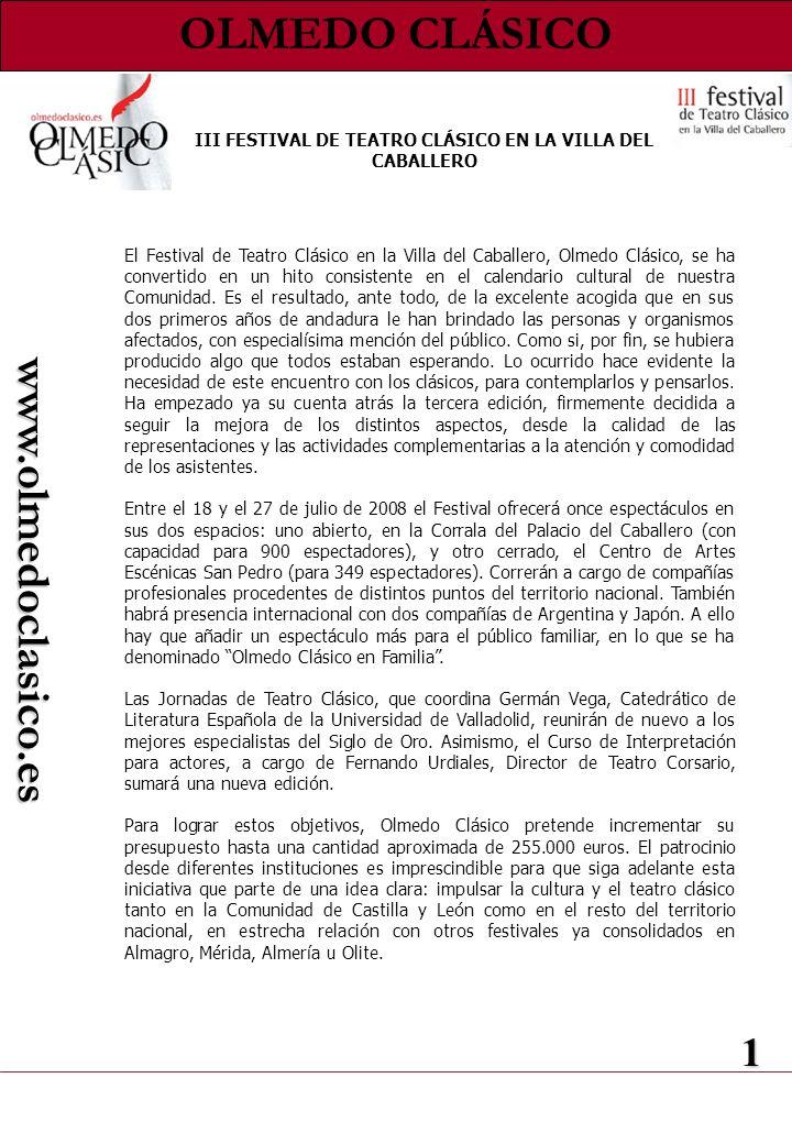 1 www.olmedoclasico.es El Festival de Teatro Clásico en la Villa del Caballero, Olmedo Clásico, se ha convertido en un hito consistente en el calendario cultural de nuestra Comunidad.