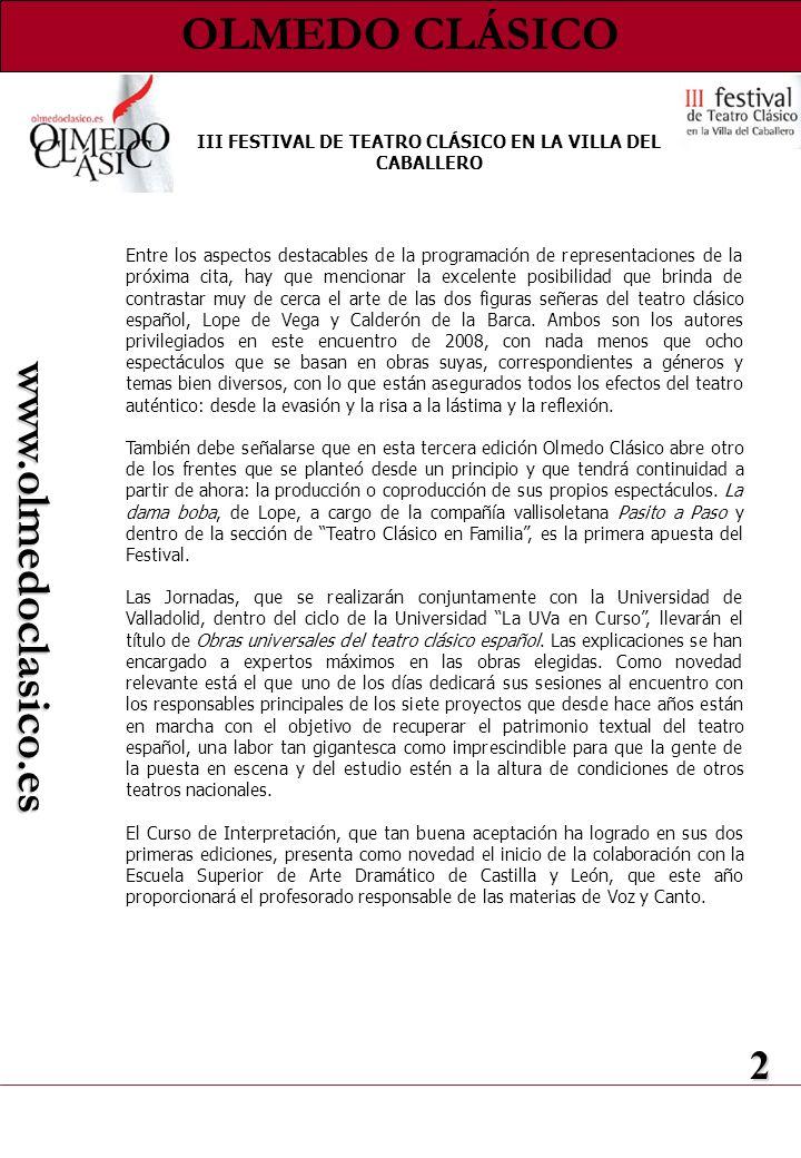 2 www.olmedoclasico.es Entre los aspectos destacables de la programación de representaciones de la próxima cita, hay que mencionar la excelente posibi