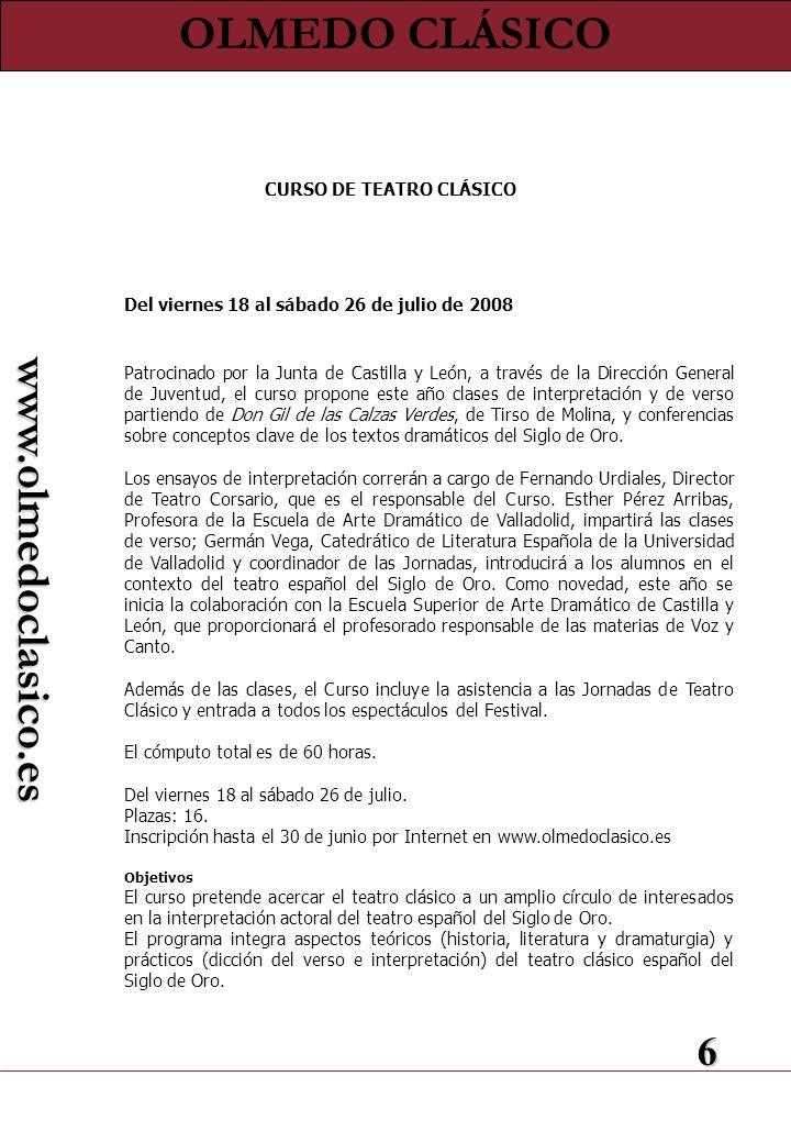 6 www.olmedoclasico.es Del viernes 18 al sábado 26 de julio de 2008 Patrocinado por la Junta de Castilla y León, a través de la Dirección General de J