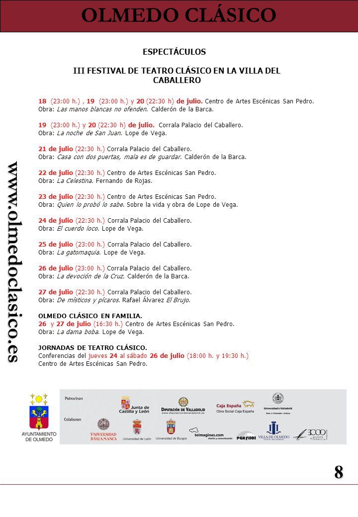 OLMEDO CLÁSICOwww.olmedoclasico.es 8 18 (23:00 h.), 19 (23:00 h.) y 20 (22:30 h) de julio.