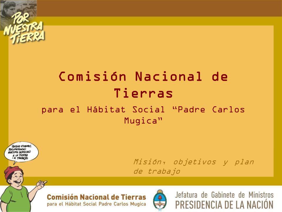 Comisión Nacional de Tierras para el Hábitat Social Padre Carlos Mugica Misión, objetivos y plan de trabajo