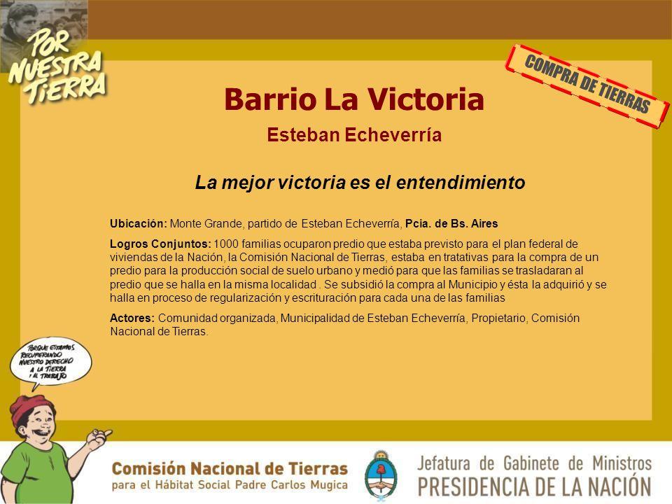 Barrio La Victoria Esteban Echeverría La mejor victoria es el entendimiento Ubicación: Monte Grande, partido de Esteban Echeverría, Pcia.
