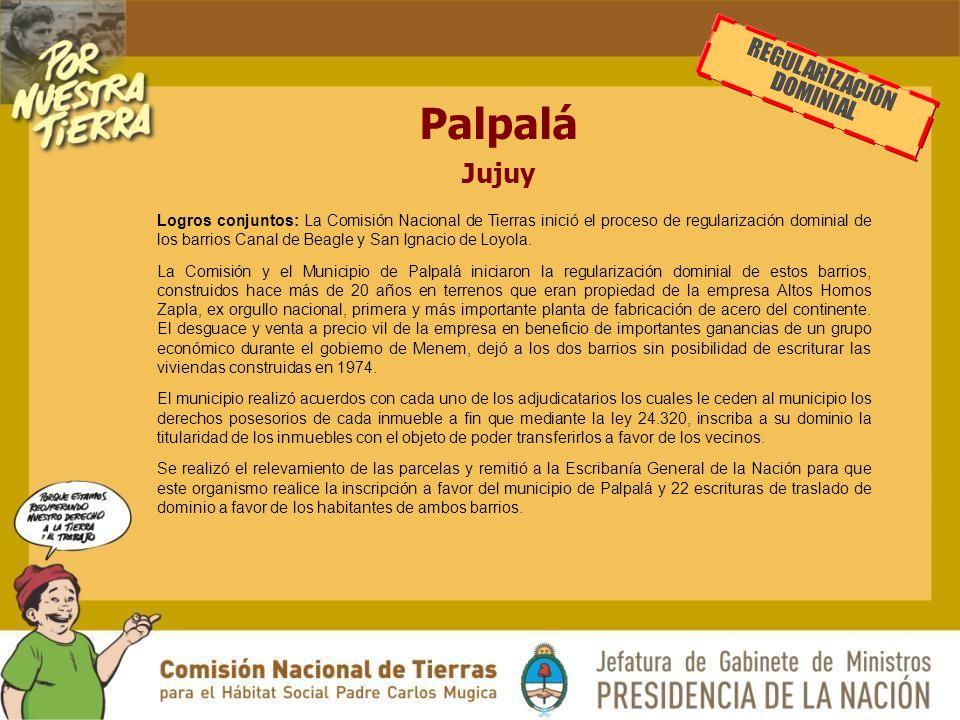 Palpalá Jujuy Logros conjuntos: La Comisión Nacional de Tierras inició el proceso de regularización dominial de los barrios Canal de Beagle y San Ignacio de Loyola.