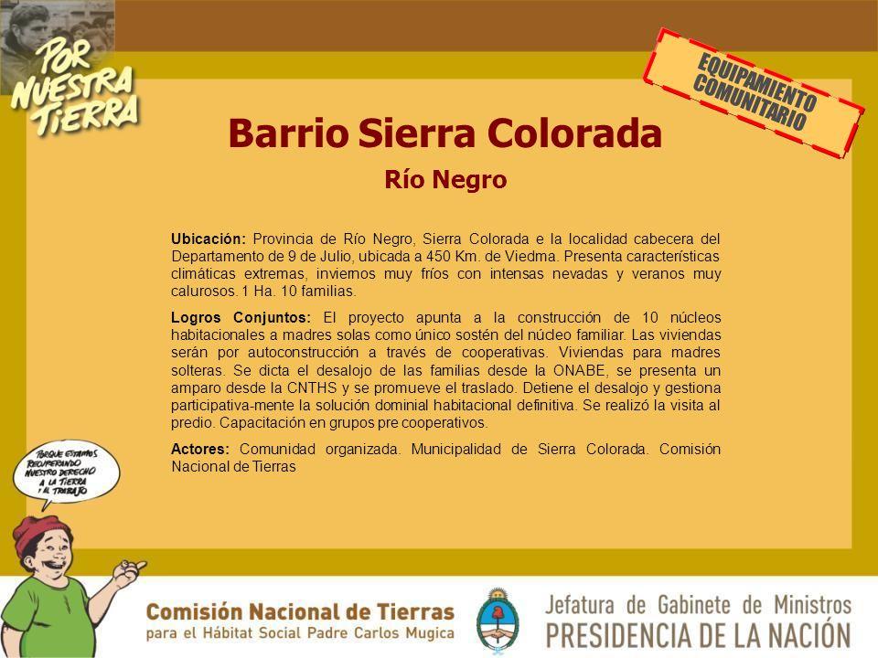 Barrio Sierra Colorada Río Negro EQUIPAMIENTO COMUNITARIO Ubicación: Provincia de Río Negro, Sierra Colorada e la localidad cabecera del Departamento de 9 de Julio, ubicada a 450 Km.