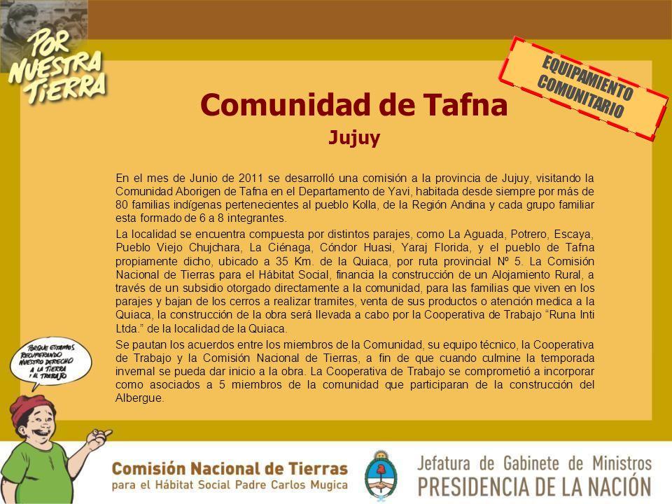 En el mes de Junio de 2011 se desarrolló una comisión a la provincia de Jujuy, visitando la Comunidad Aborigen de Tafna en el Departamento de Yavi, habitada desde siempre por más de 80 familias indígenas pertenecientes al pueblo Kolla, de la Región Andina y cada grupo familiar esta formado de 6 a 8 integrantes.