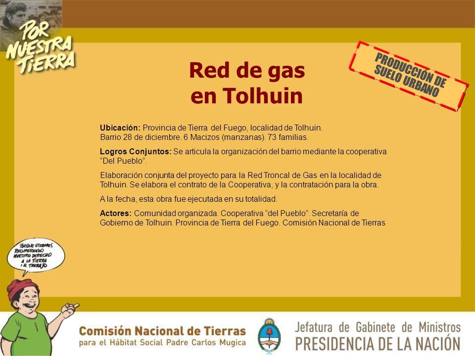 Red de gas en Tolhuin PRODUCCIÓN DE SUELO URBANO Ubicación: Provincia de Tierra del Fuego, localidad de Tolhuin.