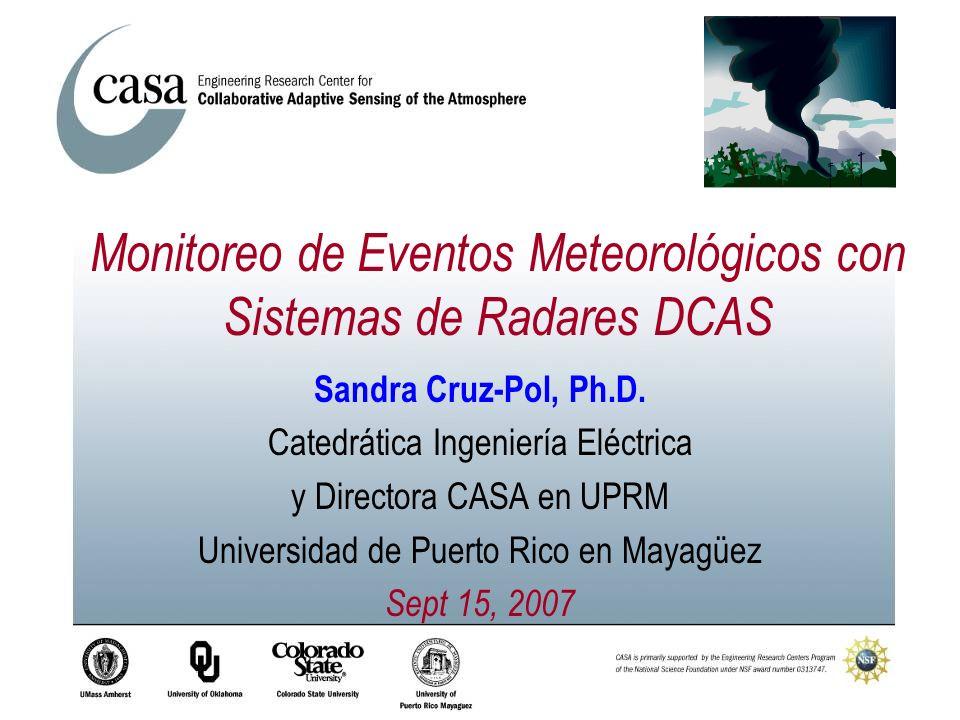 Sandra Cruz-Pol, Ph.D. Catedrática Ingeniería Eléctrica y Directora CASA en UPRM Universidad de Puerto Rico en Mayagüez Sept 15, 2007 Monitoreo de Eve