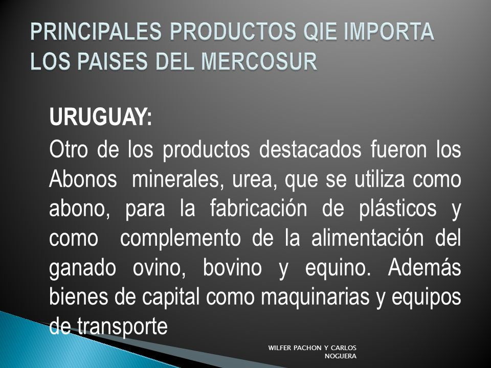 URUGUAY: Otro de los productos destacados fueron los Abonos minerales, urea, que se utiliza como abono, para la fabricación de plásticos y como complemento de la alimentación del ganado ovino, bovino y equino.