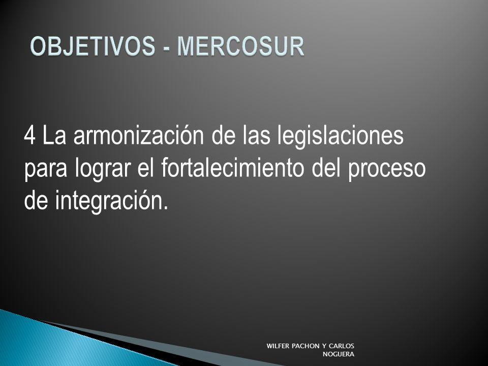 4 La armonización de las legislaciones para lograr el fortalecimiento del proceso de integración.