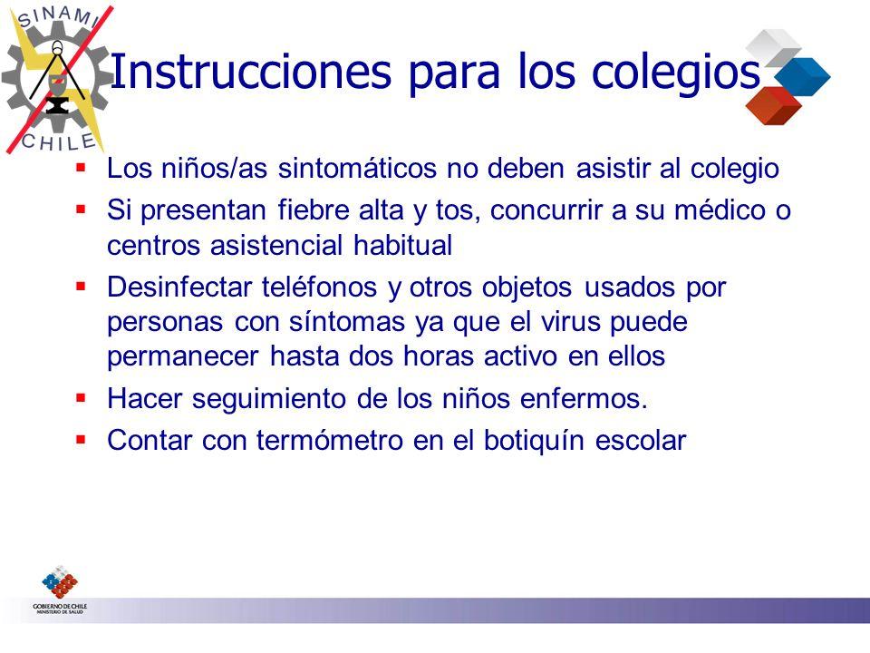 Instrucciones para los colegios Los niños/as sintomáticos no deben asistir al colegio Si presentan fiebre alta y tos, concurrir a su médico o centros
