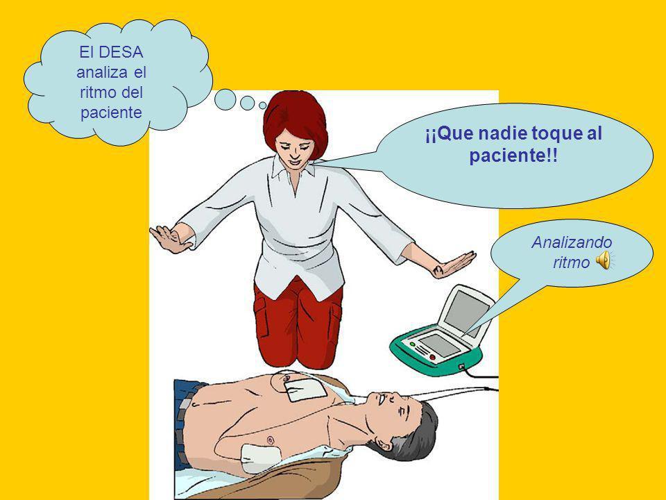 ¡¡Que nadie toque al paciente!! El DESA analiza el ritmo del paciente Analizando ritmo
