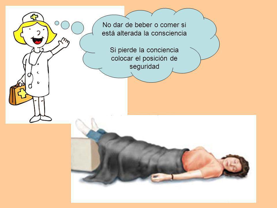 No dar de beber o comer si está alterada la consciencia Si pierde la conciencia colocar el posición de seguridad