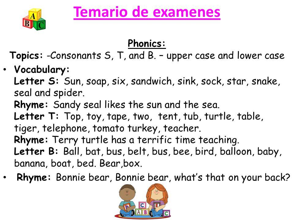 Temario de examenes Phonics: Topics: -Consonants S, T, and B.