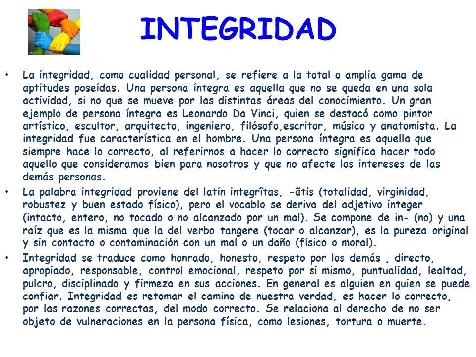 INTEGRIDAD La integridad, como cualidad personal, se refiere a la total o amplia gama de aptitudes poseídas.