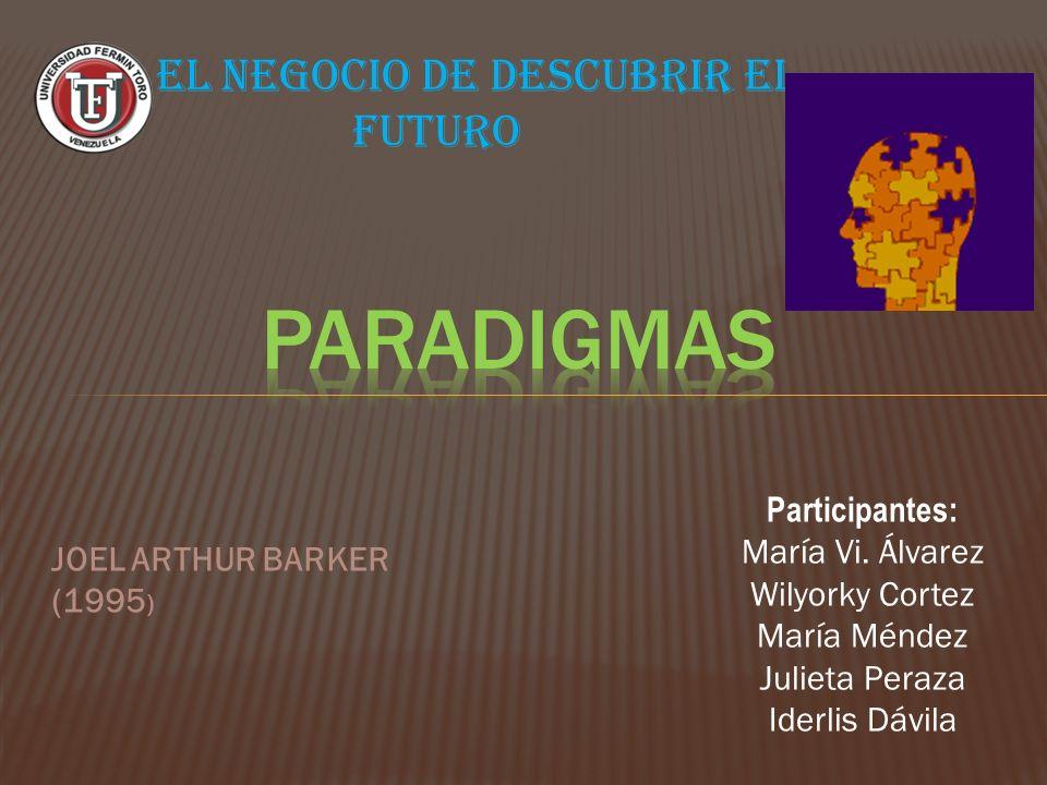EL NEGOCIO DE DESCUBRIR EL FUTURO JOEL ARTHUR BARKER (1995 ) Participantes: María Vi.