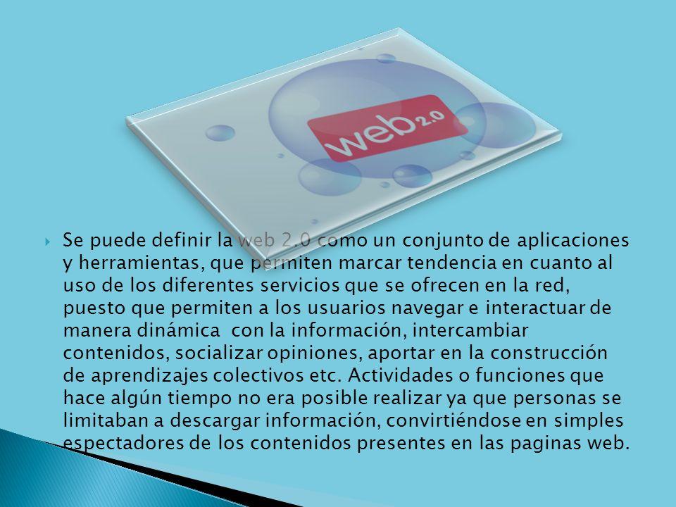 Se puede definir la web 2.0 como un conjunto de aplicaciones y herramientas, que permiten marcar tendencia en cuanto al uso de los diferentes servicio