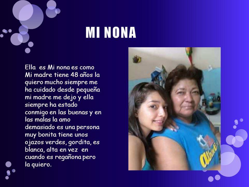 Ella es Mi nona es como Mi madre tiene 48 años la quiero mucho siempre me ha cuidado desde pequeña mi madre me dejo y ella siempre ha estado conmigo e