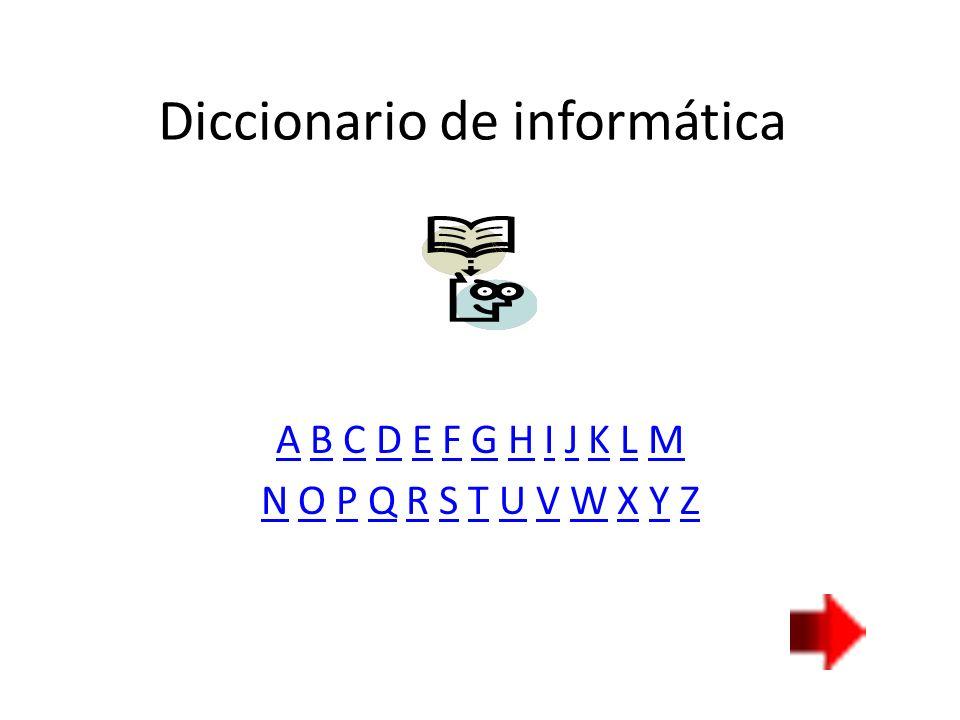 Diccionario de informática A B C D E F G H I J K L MN O P Q R S T U V W X Y ZA B C D E F G H I J K L MN O P Q R S T U V W X Y Z