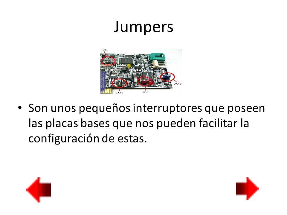 Jumpers Son unos pequeños interruptores que poseen las placas bases que nos pueden facilitar la configuración de estas.