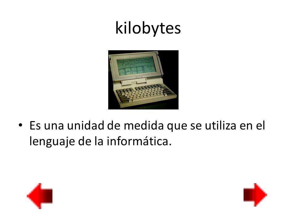 kilobytes Es una unidad de medida que se utiliza en el lenguaje de la informática.