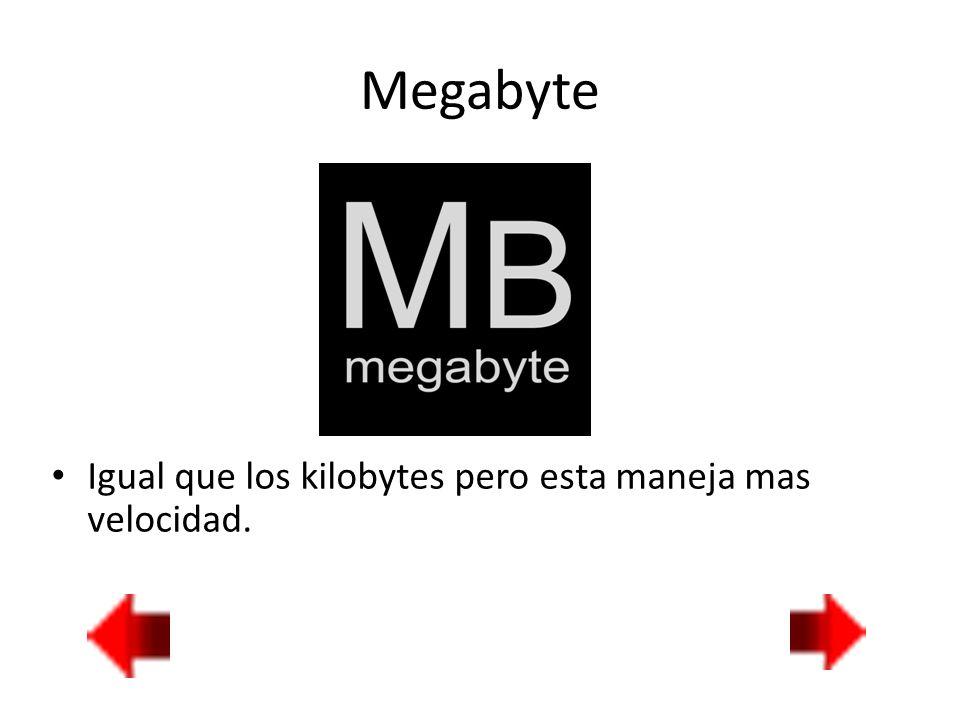 Megabyte Igual que los kilobytes pero esta maneja mas velocidad.