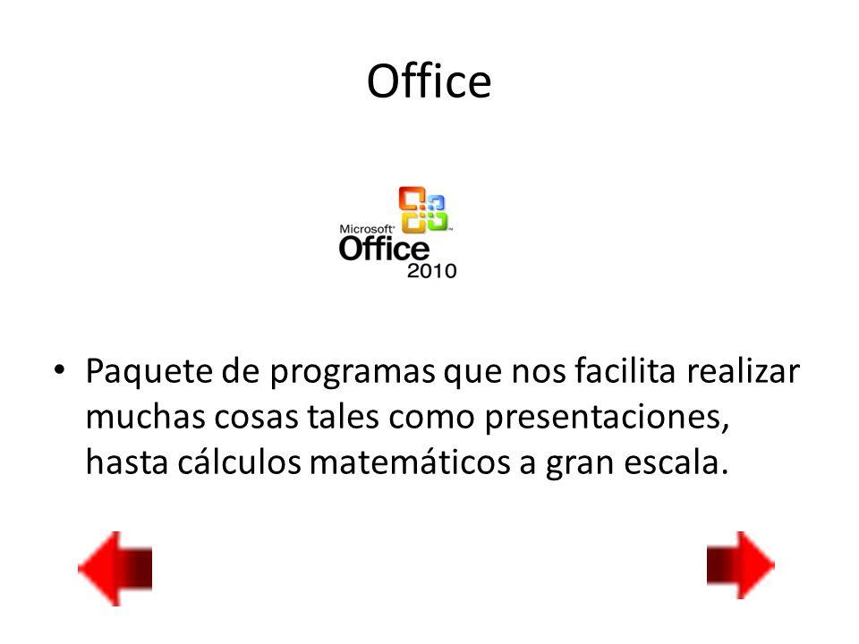 Office Paquete de programas que nos facilita realizar muchas cosas tales como presentaciones, hasta cálculos matemáticos a gran escala.