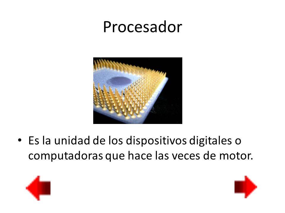 Procesador Es la unidad de los dispositivos digitales o computadoras que hace las veces de motor.