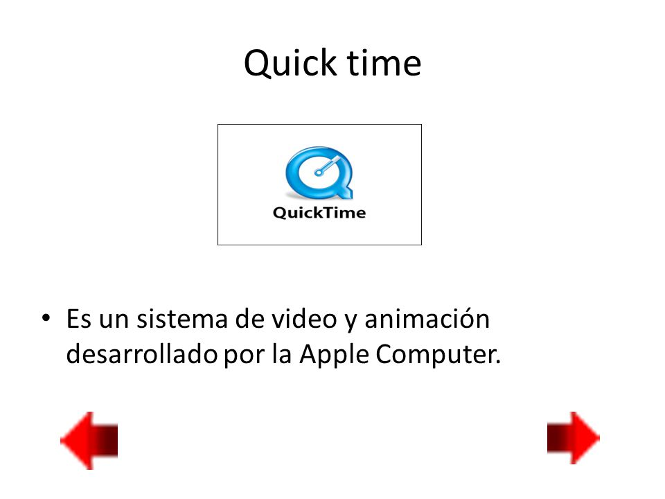 Quick time Es un sistema de video y animación desarrollado por la Apple Computer.