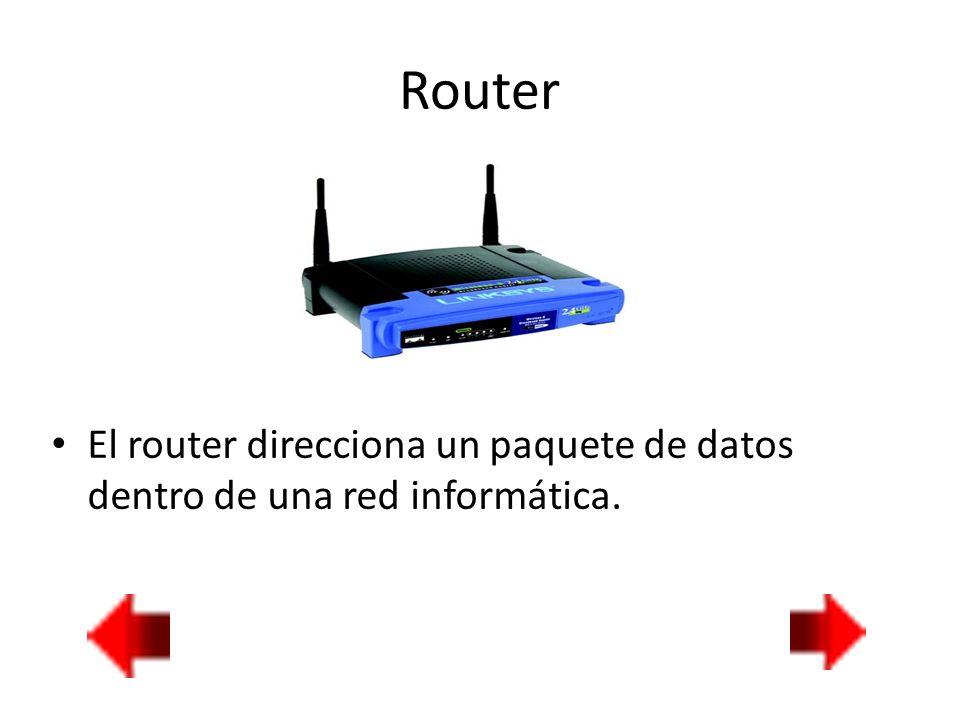Router El router direcciona un paquete de datos dentro de una red informática.