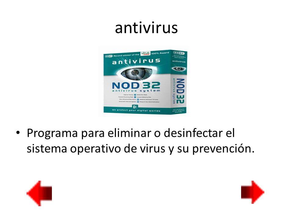 antivirus Programa para eliminar o desinfectar el sistema operativo de virus y su prevención.