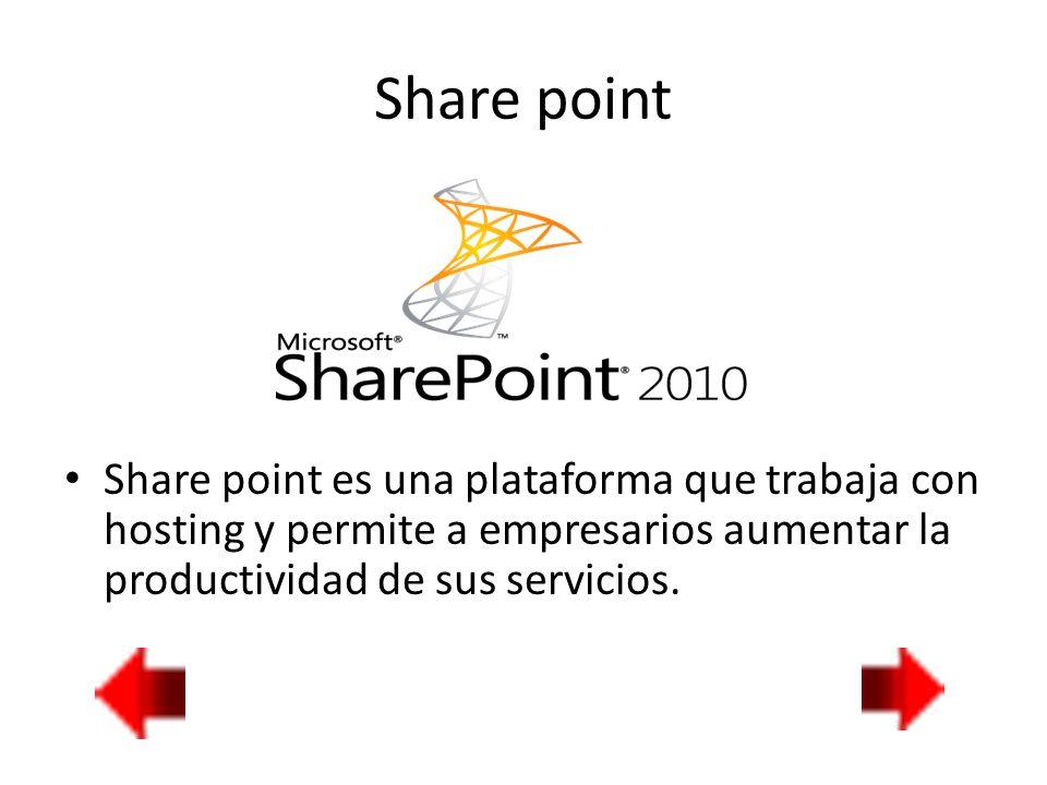 Share point Share point es una plataforma que trabaja con hosting y permite a empresarios aumentar la productividad de sus servicios.