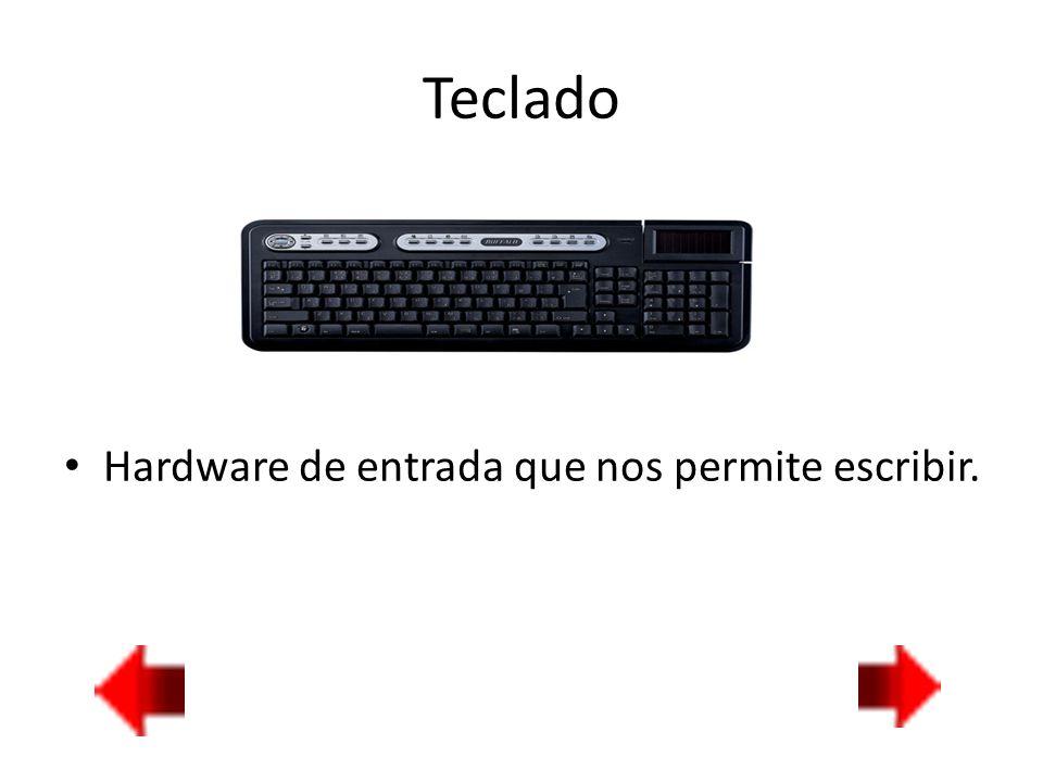 Teclado Hardware de entrada que nos permite escribir.