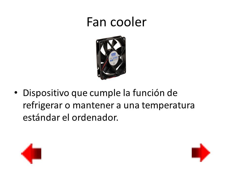 Fan cooler Dispositivo que cumple la función de refrigerar o mantener a una temperatura estándar el ordenador.