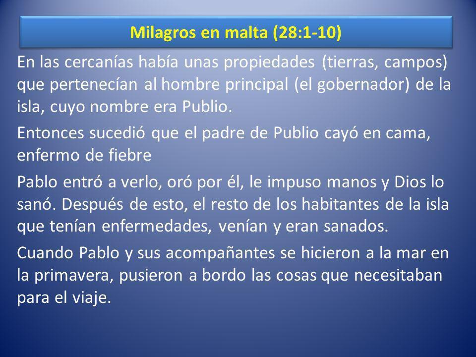 Milagros en malta (28:1-10) En las cercanías había unas propiedades (tierras, campos) que pertenecían al hombre principal (el gobernador) de la isla,
