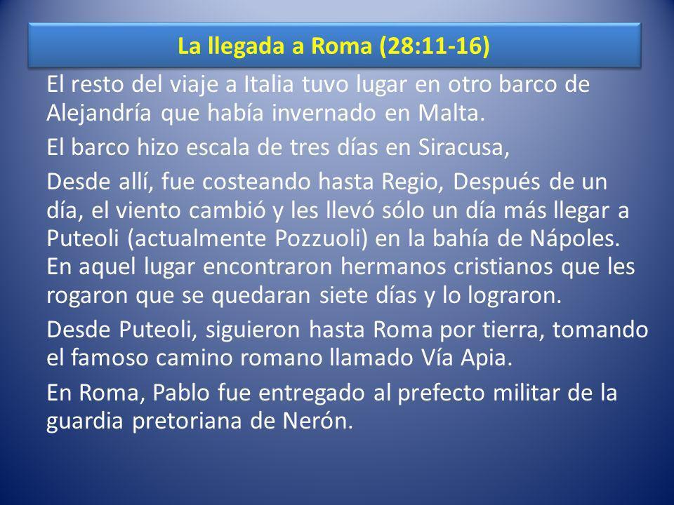 La llegada a Roma (28:11-16) El resto del viaje a Italia tuvo lugar en otro barco de Alejandría que había invernado en Malta. El barco hizo escala de