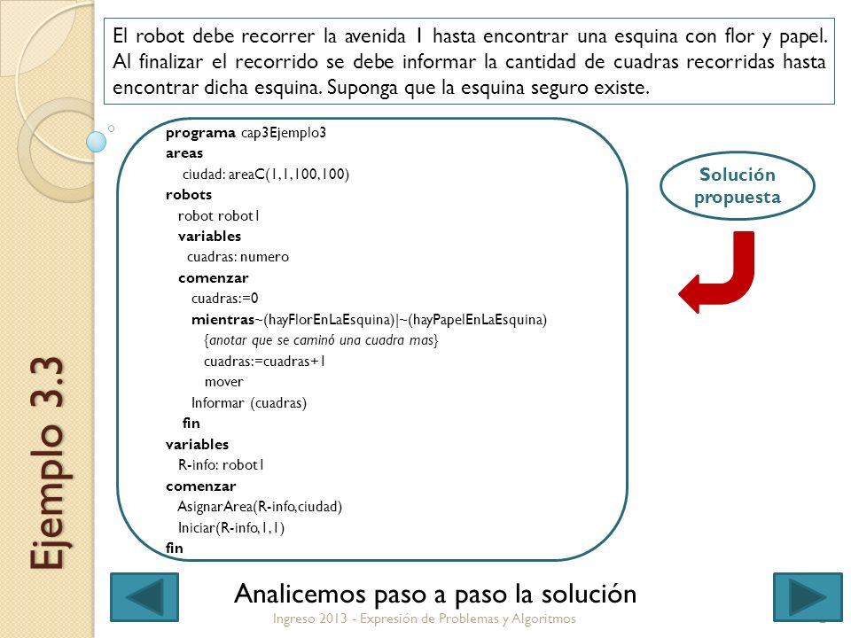 2Ingreso 2013 - Expresión de Problemas y Algoritmos Ejemplo 3.3 El robot debe recorrer la avenida 1 hasta encontrar una esquina con flor y papel.