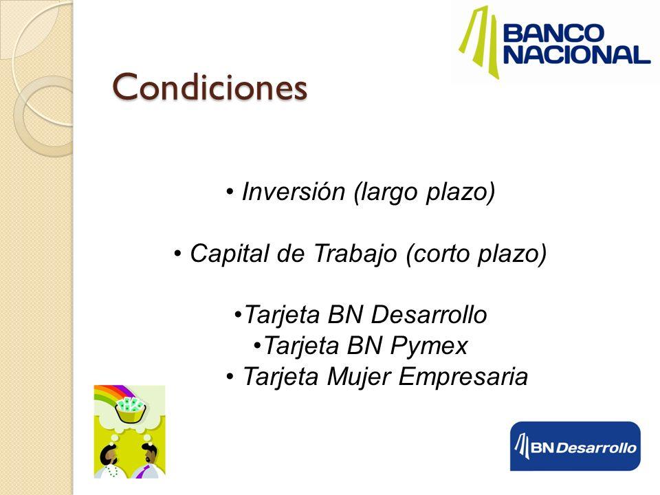 Plazos Inversión: hasta 12 años Capital de trabajo: hasta 12 meses (3 años la línea) Inventarios: hasta 60 meses Tarjetas: hasta 36 meses.