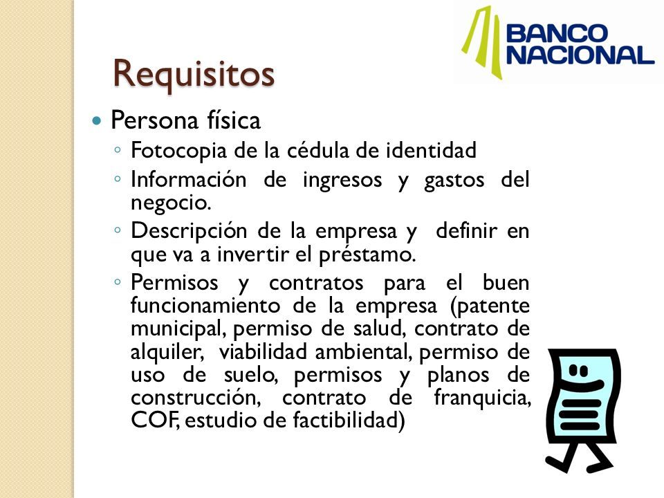 Requisitos Persona física Fotocopia de la cédula de identidad Información de ingresos y gastos del negocio. Descripción de la empresa y definir en que