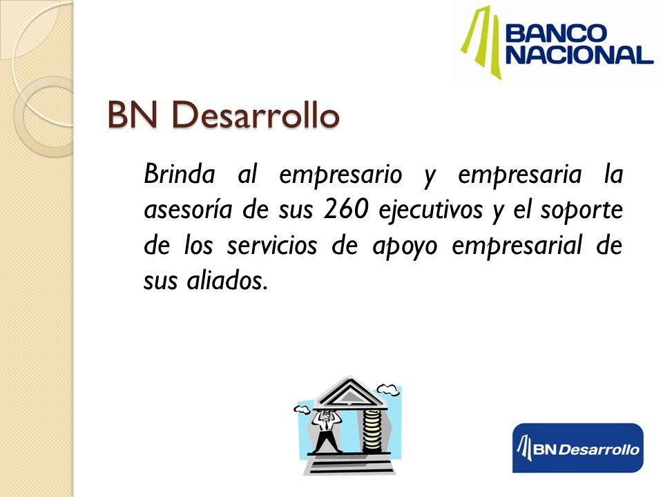 Brinda al empresario y empresaria la asesoría de sus 260 ejecutivos y el soporte de los servicios de apoyo empresarial de sus aliados. BN Desarrollo