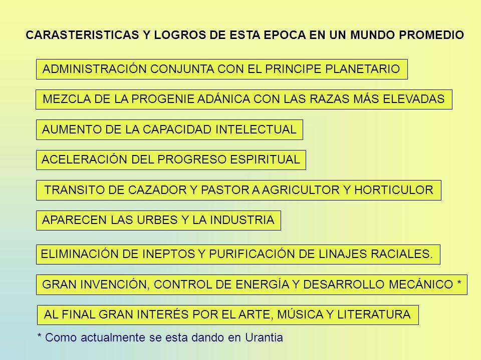 ADMINISTRACIÓN CONJUNTA CON EL PRINCIPE PLANETARIO MEZCLA DE LA PROGENIE ADÁNICA CON LAS RAZAS MÁS ELEVADAS CARASTERISTICAS Y LOGROS DE ESTA EPOCA EN