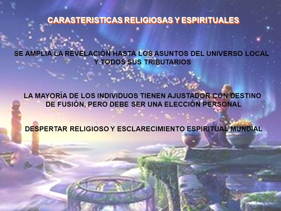 CARASTERISTICAS RELIGIOSAS Y ESPIRITUALES SE AMPLIA LA REVELACIÓN HASTA LOS ASUNTOS DEL UNIVERSO LOCAL Y TODOS SUS TRIBUTARIOS LA MAYORÍA DE LOS INDIV