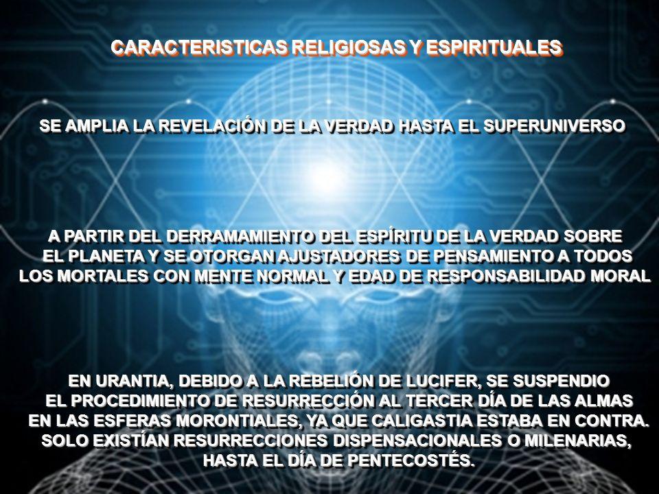 CARACTERISTICAS RELIGIOSAS Y ESPIRITUALES SE AMPLIA LA REVELACIÓN DE LA VERDAD HASTA EL SUPERUNIVERSO A PARTIR DEL DERRAMAMIENTO DEL ESPÍRITU DE LA VE