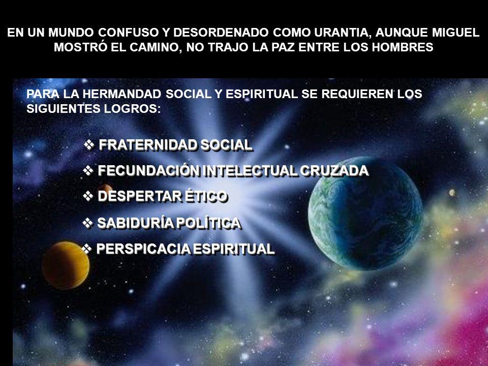 PARA LA HERMANDAD SOCIAL Y ESPIRITUAL SE REQUIEREN LOS SIGUIENTES LOGROS: FRATERNIDAD SOCIAL FRATERNIDAD SOCIAL FECUNDACIÓN INTELECTUAL CRUZADA FECUND