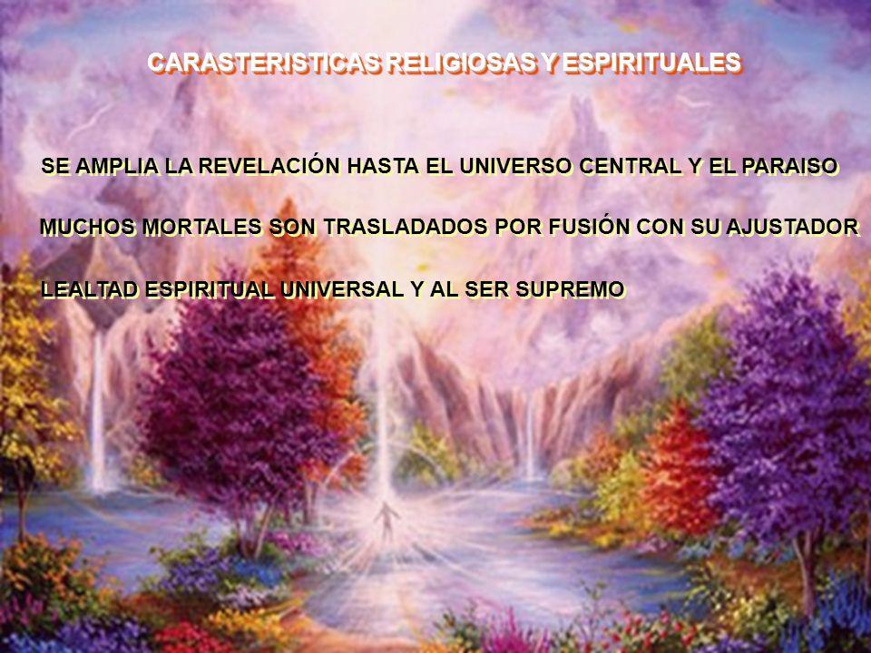 CARASTERISTICAS RELIGIOSAS Y ESPIRITUALES SE AMPLIA LA REVELACIÓN HASTA EL UNIVERSO CENTRAL Y EL PARAISO MUCHOS MORTALES SON TRASLADADOS POR FUSIÓN CO