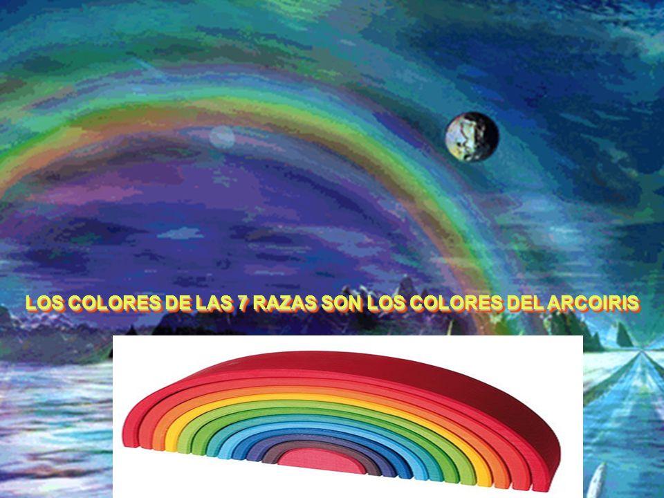 LOS COLORES DE LAS 7 RAZAS SON LOS COLORES DEL ARCOIRIS LOS COLORES DE LAS 7 RAZAS SON LOS COLORES DEL ARCOIRIS