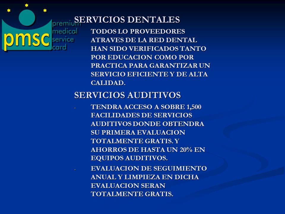 SERVICIOS DENTALES - TODOS LO PROVEEDORES ATRAVES DE LA RED DENTAL HAN SIDO VERIFICADOS TANTO POR EDUCACION COMO POR PRACTICA PARA GARANTIZAR UN SERVICIO EFICIENTE Y DE ALTA CALIDAD.