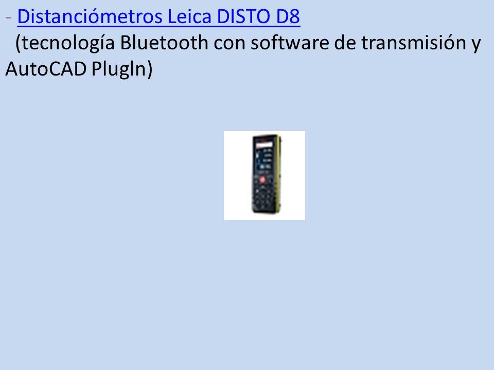 - Distanciómetros Leica DISTO D8 (tecnología Bluetooth con software de transmisión y AutoCAD Plugln)Distanciómetros Leica DISTO D8